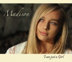 Madison's First Album - 'I am just a Girl' (Available on iTunes)